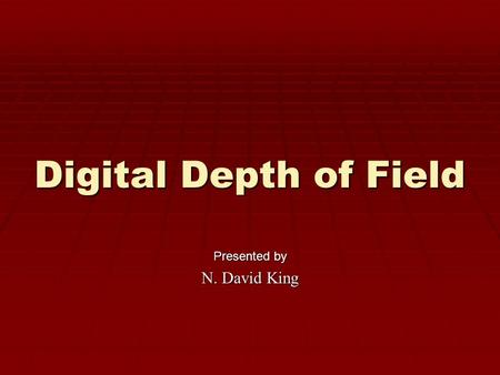 Digital Depth of Field Presented by N. David King.