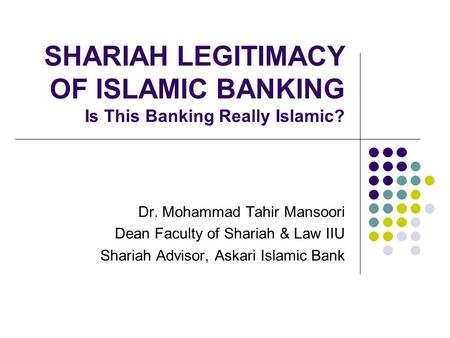SHARIAH LEGITIMACY OF ISLAMIC BANKING Is This Banking Really Islamic?