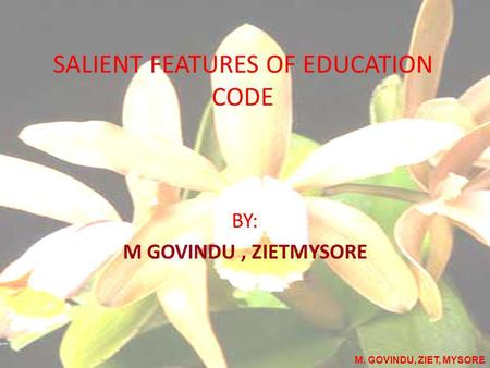 SALIENT FEATURES OF EDUCATION CODE BY: M GOVINDU, ZIETMYSORE M. GOVINDU, ZIET, MYSORE.