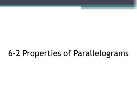 6-2 Properties of Parallelograms