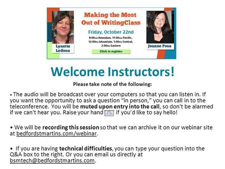 Welcome Instructors! Please take note of the following: The audio will be broadcast over your computers so that you can listen in. If you want the opportunity.