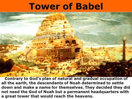 Tower of Babel Contrary to God's plan of natural and gradual occupation of all the earth, the descendants of Noah determined to settle down and make a.