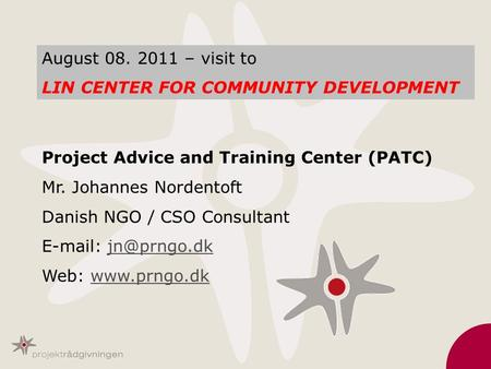 Project Advice and Training Center (PATC) Mr. Johannes Nordentoft Danish NGO / CSO Consultant   Web:
