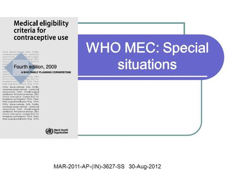 WHO MEC: Special situations MAR-2011-AP-(IN)-3627-SS 30-Aug-2012.