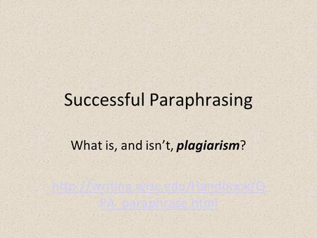 Successful Paraphrasing What is, and isnt, plagiarism?  PA_paraphrase.html.