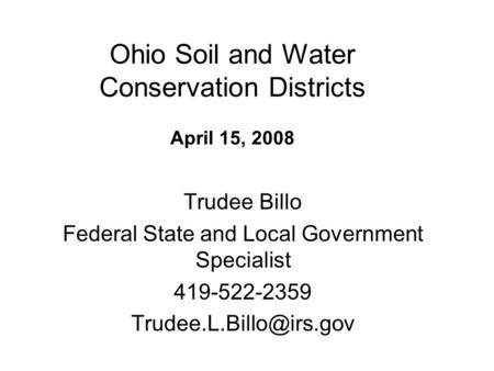 Ohio Soil and Water Conservation Districts April 15, 2008 Trudee Billo Federal State and Local Government Specialist 419-522-2359