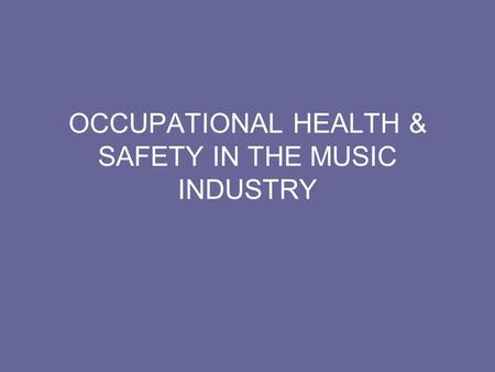 OCCUPATIONAL HEALTH & SAFETY IN THE MUSIC INDUSTRY.