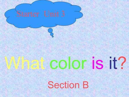Starter Unit 3 What color is it? Section B.