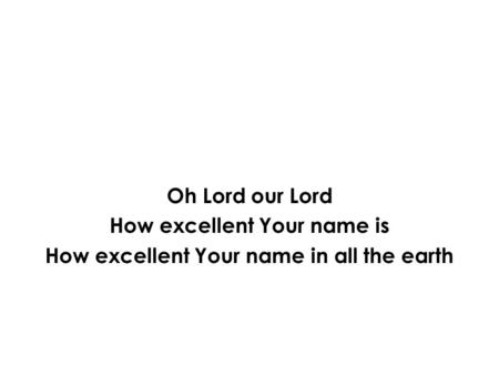 How excellent Your name is How excellent Your name in all the earth