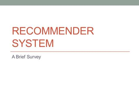 RECOMMENDER SYSTEM A Brief Survey. Problem Definition.
