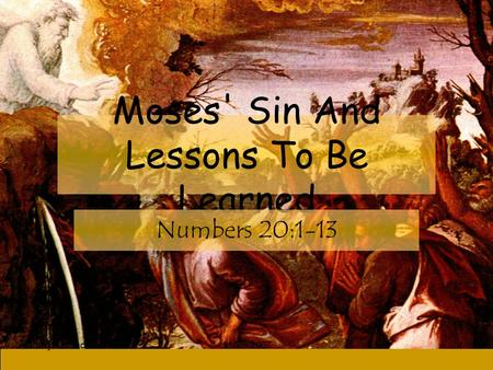 Larry A Bunch11-25-20071 Moses' Sin And Lessons To Be Learned Numbers 20:1-13.