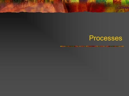 Processes. 1/19/2014 2 Processes Modern systems can have many operations occurring at the same time. Most applications require one or more processes to.