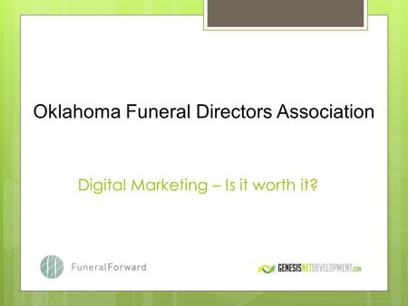 Digital Marketing – Is it worth it? Oklahoma Funeral Directors Association.