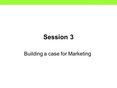 Session 3 Building a case for Marketing. Agenda Setting Aims, Goals and Objectives Forecasting Marketing Project techniques. Managing the project.