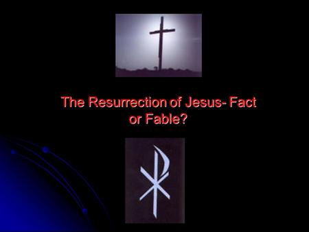 The Resurrection of Jesus- Fact or Fable? Why Does This Matter? It matters simply because of the ramifications of a Risen Christ. Christianity is the.