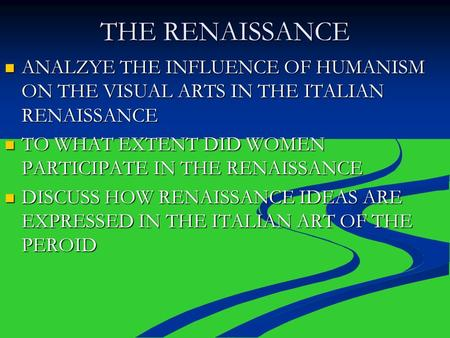THE RENAISSANCE ANALZYE THE INFLUENCE OF HUMANISM ON THE VISUAL ARTS IN THE ITALIAN RENAISSANCE TO WHAT EXTENT DID WOMEN PARTICIPATE IN THE RENAISSANCE.