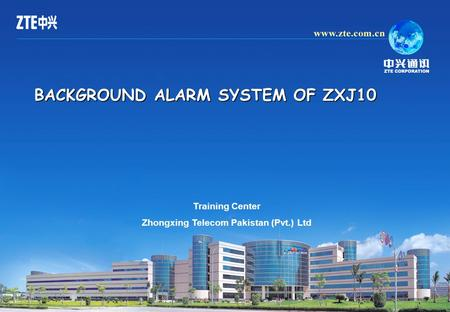 1 BACKGROUND ALARM SYSTEM OF ZXJ10 Training Center Zhongxing Telecom Pakistan (Pvt.) Ltd.