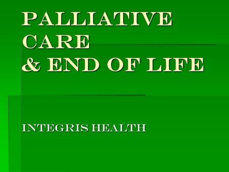 Palliative Care & End of Life Integris health. 100 Years Ago.