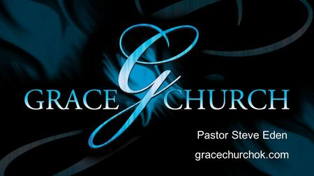 Pastor Steve Eden gracechurchok.com. This is my Bible. We are who it says we are. The truest thing about us is what God says about us! And He says: We.