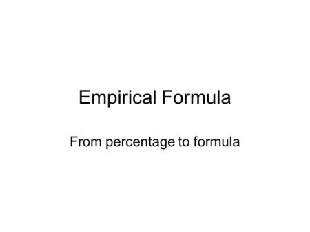 Empirical Formula From percentage to formula. The Empirical Formula The lowest whole number ratio of elements in a compound. The molecular formula the.