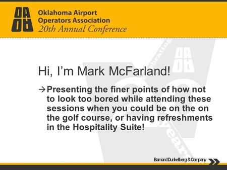 Hi, Im Mark McFarland! Presenting the finer points of how not to look too bored while attending these sessions when you could be on the on the golf course,