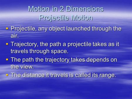 Motion in 2 Dimensions Projectile Motion Projectile, any object launched through the air. Projectile, any object launched through the air. Trajectory,