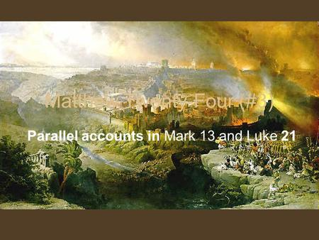 Matthew Twenty-Four (#3) Parallel accounts in Mark 13 and Luke 21.