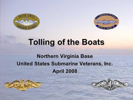 Tolling of the Boats Northern Virginia Base United States Submarine Veterans, Inc. April 2008.
