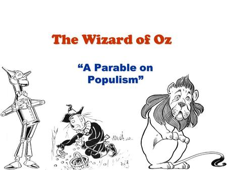 The Wizard of Oz A Parable on Populism. L. Frank Baum Born in 1856 to a wealthy family in Pennsylvania.Born in 1856 to a wealthy family in Pennsylvania.