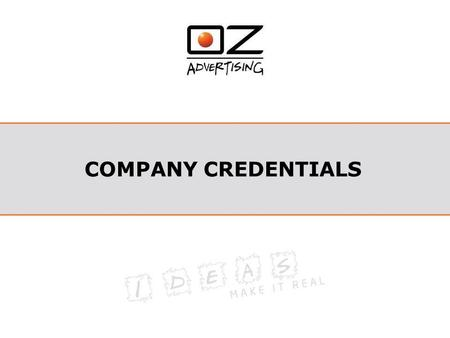 COMPANY CREDENTIALS. Background Information OZ has the passion, experienced, knowledgeable staffs on the fields below: –Brand and Marketing consultation.