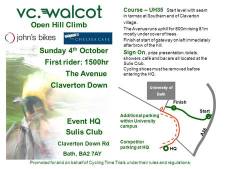 Open Hill Climb Sunday 4 th October First rider: 1500hr The Avenue Claverton Down Event HQ Sulis Club Claverton Down Rd Bath, BA2 7AY Promoted for and.