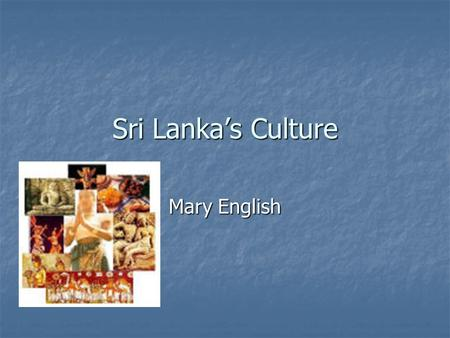 Sri Lankas Culture Mary English. When Greeting Traditional greeting is the namaste (which means I bow to the divine in you) Traditional greeting is the.