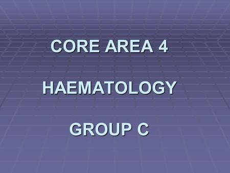 CORE AREA 4 HAEMATOLOGY GROUP C. Full Blood Count-Case C A 25 year old female: A 25 year old female: anaemia anaemia Never pregnant Never pregnant No.