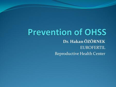 Dr. Hakan ÖZÖRNEK EUROFERTIL Reproductive Health Center.