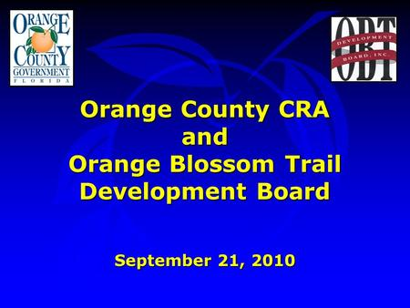 Orange County CRA and Orange Blossom Trail Development Board September 21, 2010.