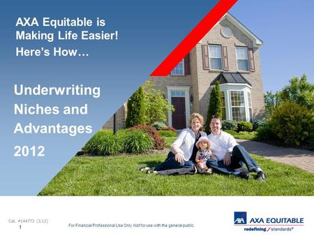 1 For Financial Professional Use Only. Not for use with the general public. AXA Equitable is Making Life Easier! Heres How… Underwriting Niches and Advantages.