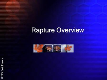 © 2006 Brett Peterson Rapture Overview. © 2006 Brett Peterson A few considerations… - 2Pe 1:20 But know this first of all, that no prophecy of Scripture.