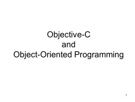 1 Objective-C and Object-Oriented Programming. 2 Introduction Objective-C is implemented as set of extensions to the C language. It's designed to give.