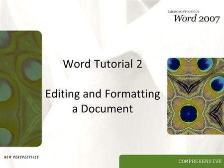 COMPREHENSIVE Word Tutorial 2 Editing and Formatting a Document.