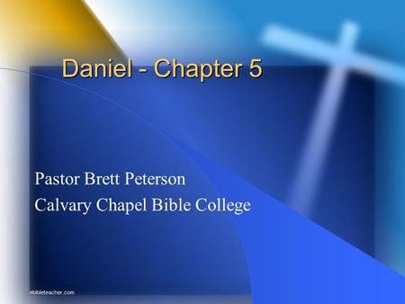 Daniel - Chapter 5 Pastor Brett Peterson Calvary Chapel Bible College.