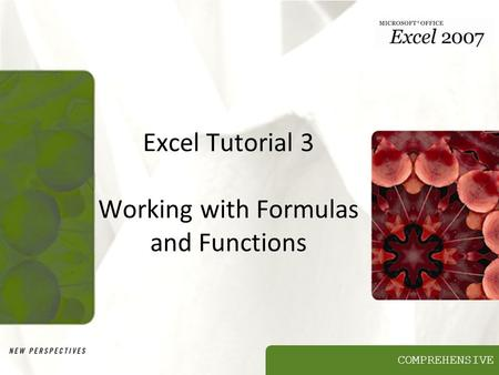COMPREHENSIVE Excel Tutorial 3 Working with Formulas and Functions.