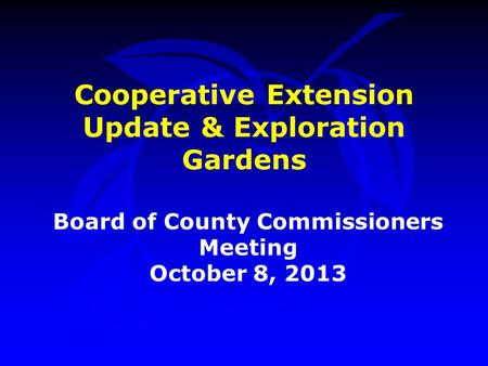 Cooperative Extension Update & Exploration Gardens Board of County Commissioners Meeting October 8, 2013.