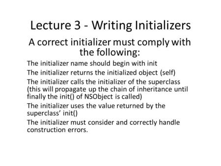 Lecture 3 - Writing Initializers A correct initializer must comply with the following: The initializer name should begin with init The initializer returns.