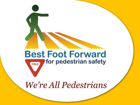 Were All Pedestrians. Metro Orlando is Number 1! In pedestrian injuries and deaths.