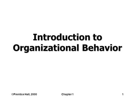 ©Prentice Hall, 2000Chapter 11 Introduction to Organizational Behavior.