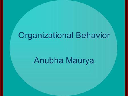 Organizational Behavior Anubha Maurya 2-2 INDIVIDUAL PROCESSES – PERCEPTION The concept and need for studying Perceptual organization Perceptual interpretation.