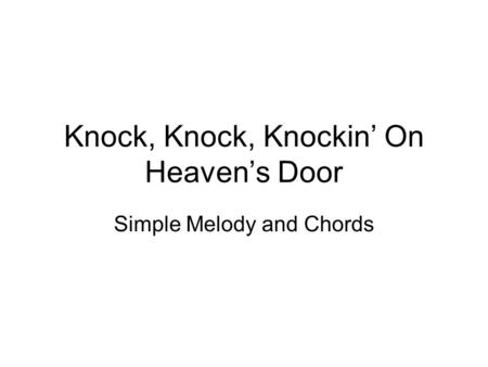 Knock, Knock, Knockin On Heavens Door Simple Melody and Chords.