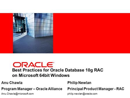 Best Practices for Oracle Database 10g RAC on Microsoft 64bit Windows Anu Chawla Program Manager – Oracle Alliance Philip Newlan.