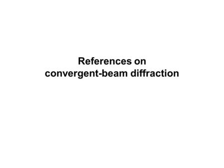 References on convergent-beam diffraction. Contents: General book Specific topics I Specific topics II Eades articles.