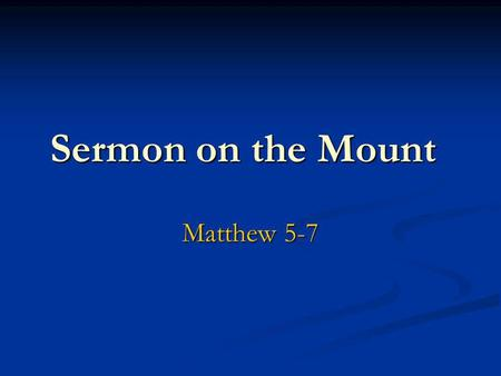 Sermon on the Mount Matthew 5-7. Introductory Thoughts It is probable that Matthew has gathered several teachings of Jesusspoken at different times into.